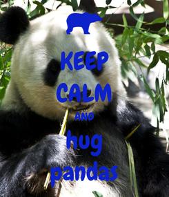 Poster: KEEP CALM AND hug pandas