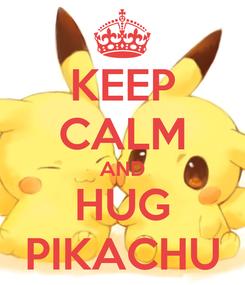 Poster: KEEP CALM AND HUG PIKACHU