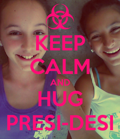 Poster: KEEP CALM AND HUG PRESI-DESI
