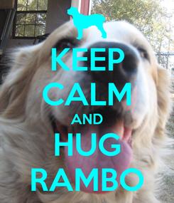 Poster: KEEP CALM AND HUG RAMBO