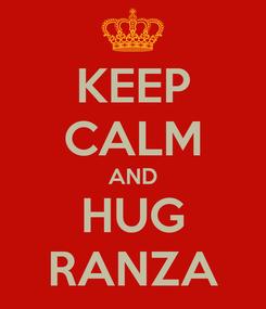 Poster: KEEP CALM AND HUG RANZA