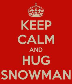 Poster: KEEP CALM AND HUG SNOWMAN