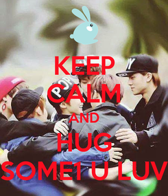 Poster: KEEP CALM AND HUG SOME1 U LUV