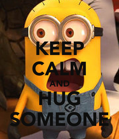 Poster: KEEP CALM AND HUG SOMEONE