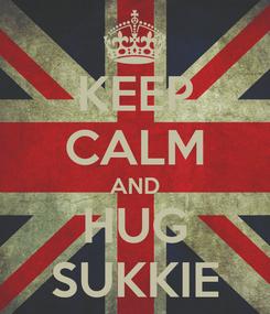 Poster: KEEP CALM AND HUG SUKKIE