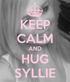 Poster: KEEP CALM AND HUG SYLLIE