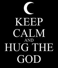 Poster: KEEP CALM AND HUG THE GOD