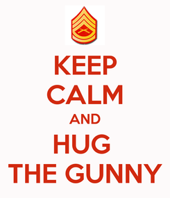 Poster: KEEP CALM AND HUG  THE GUNNY