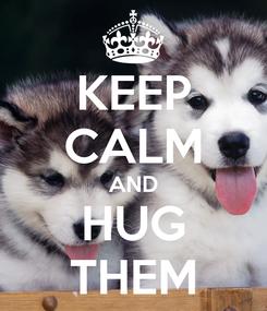 Poster: KEEP CALM AND HUG THEM