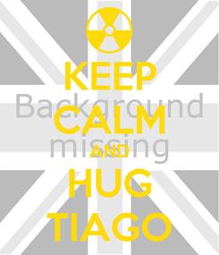 Poster: KEEP CALM AND HUG TIAGO