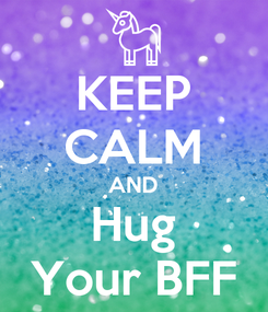 Poster: KEEP CALM AND Hug Your BFF