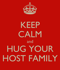 Poster: KEEP CALM and HUG YOUR HOST FAMILY