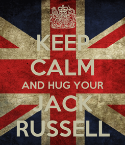 Poster: KEEP CALM AND HUG YOUR JACK RUSSELL