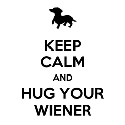 Poster: KEEP CALM AND HUG YOUR WIENER