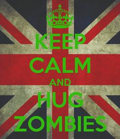 Poster: KEEP CALM AND HUG ZOMBIES