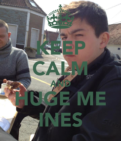 Poster: KEEP CALM AND HUGE ME INES