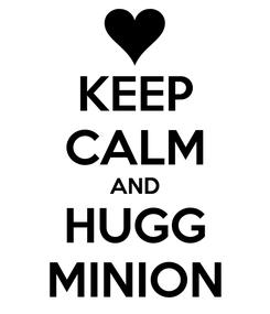 Poster: KEEP CALM AND HUGG MINION