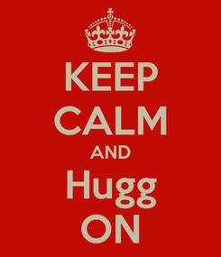Poster: KEEP CALM AND Hugg ON