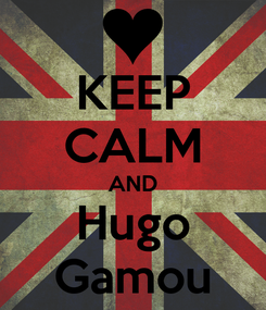 Poster: KEEP CALM AND Hugo Gamou