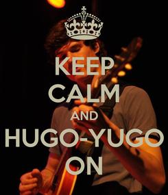 Poster: KEEP CALM AND HUGO-YUGO ON