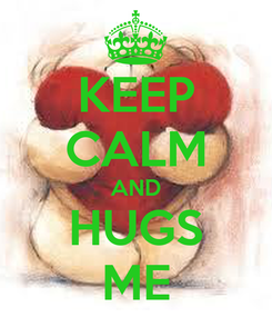 Poster: KEEP CALM AND HUGS ME