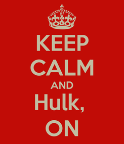 Poster: KEEP CALM AND Hulk,  ON