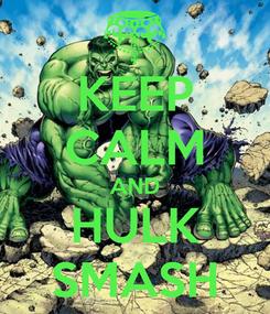 Poster: KEEP CALM AND HULK SMASH