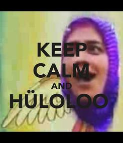 Poster: KEEP CALM AND HÜLOLOOĞ