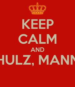 Poster: KEEP CALM AND HULZ, MANN