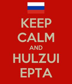 Poster: KEEP CALM AND HULZUI EPTA
