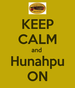 Poster: KEEP CALM and  Hunahpu ON