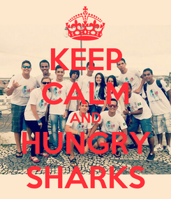 Poster: KEEP CALM AND HUNGRY SHARKS