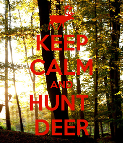 Poster: KEEP CALM AND HUNT  DEER