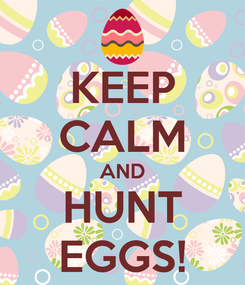 Poster: KEEP CALM AND HUNT EGGS!