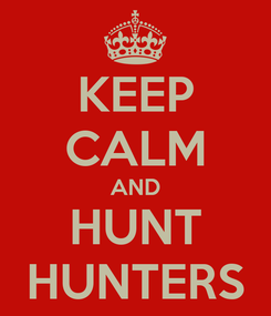 Poster: KEEP CALM AND HUNT HUNTERS