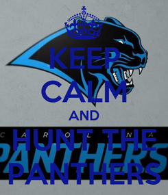 Poster: KEEP CALM AND HUNT THE PANTHERS