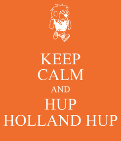 Poster: KEEP CALM AND HUP HOLLAND HUP