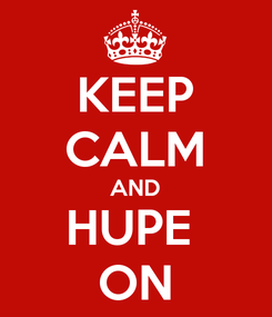 Poster: KEEP CALM AND HUPE  ON