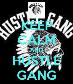 Poster: KEEP CALM AND HUSTLE GANG