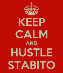 Poster: KEEP CALM AND HUSTLE STABITO