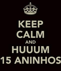 Poster: KEEP CALM AND HUUUM 15 ANINHOS