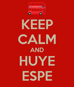 Poster: KEEP CALM AND HUYE ESPE