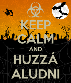 Poster: KEEP CALM AND HUZZÁ ALUDNI