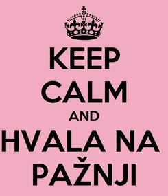 Poster: KEEP CALM AND HVALA NA  PAŽNJI