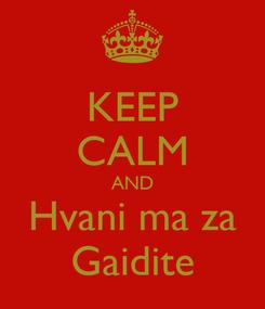 Poster: KEEP CALM AND Hvani ma za Gaidite