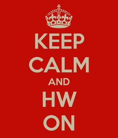 Poster: KEEP CALM AND HW ON