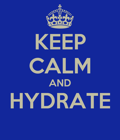 Poster: KEEP CALM AND HYDRATE