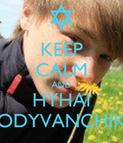 Poster: KEEP CALM AND HYHAI ODYVANCHIK
