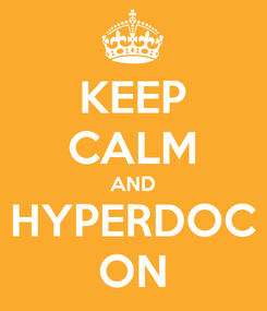 Poster: KEEP CALM AND HYPERDOC ON