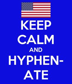 Poster: KEEP CALM AND HYPHEN- ATE